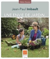 Jean-Paul Imbault - UNE ENVIE DE JARDIN — Savoir-faire et secrets de jardinier.