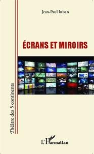 Jean-Paul Inisan - Ecrans et miroirs.