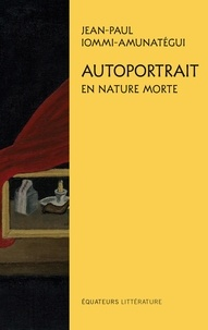 Jean-Paul Iommi-Amunategui - Autoportrait en nature morte.