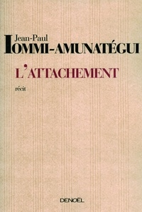 Jean-Paul Iommi-Amunatégui - L'Attachement.