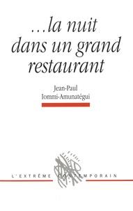 Jean-Paul Iommi-Amunategui - La nuit dans un grand restaurant.