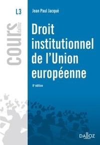 Jean-Paul Jacqué - Droit institutionnel de l'union européenne 2010.