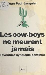 Jean-Paul Jacquier - Les cow-boys ne meurent jamais - L'aventure syndicale continue.