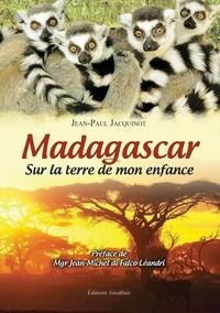 Jean-Paul Jacquinot - Madagascar - Sur la terre de mon enfance.