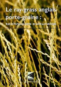Jean Paul Janson et Georges Sicard - Le ray-grass anglais porte-graine - Techniques culturales.