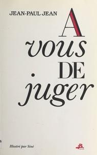 Jean-Paul Jean - À vous de juger.