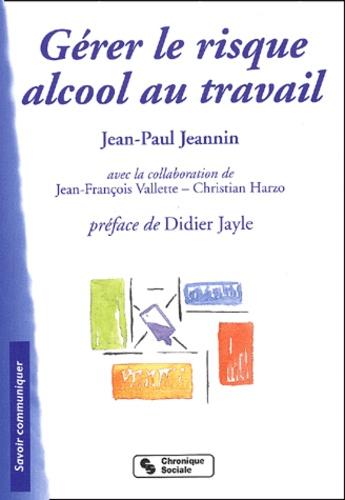 Jean-Paul Jeannin - Gérer le risque alcool au travail.