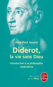 Jean-Paul Jouary - Diderot : la vie sans Dieu.