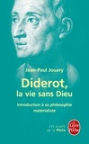 Jean-Paul Jouary - Diderot, la vie sans Dieu - Introduction à sa philosophie matérialiste.