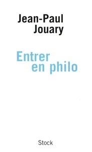 Entrer en philo - Jean-Paul Jouary |