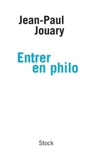 Jean-Paul Jouary - Entrer en philo.