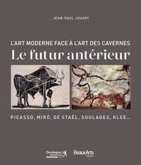 Jean-Paul Jouary - L'art moderne face à l'art des cavernes - Le futur antérieur.