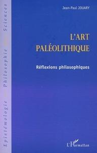 Jean-Paul Jouary - L'art paleolithique - reflexions philosophiques.