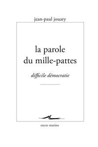 Jean-Paul Jouary - La parole du mille-pattes - Difficile démocratie.