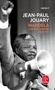 Mandela- Une philosphie en actes - Jean-Paul Jouary  