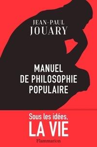 Ebooks scribd téléchargement gratuit Manuel de philosophie populaire  - Sous les idées, la vie iBook DJVU PDB 9782081471962 par Jean-Paul Jouary