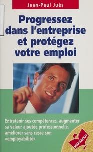 Jean-Paul Juès - Progressez dans l'entreprise et protégez votre emploi - Les quatre points cardinaux.