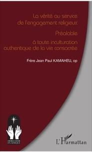 Jean Paul Kamaheu - La vérité au service de l'engagement religieux - Préalable à toute inculturation authentique de la vie consacrée.
