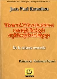Jean Paul Kamaheu - Thomas S. Kuhn et la science : entre épistémologie et philosophie du langage - De la science normale.