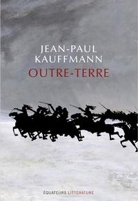 Jean-Paul Kauffmann - Outre-terre - Le voyage à Eylau.