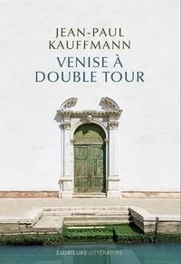 Jean-Paul Kauffmann - Venise à double tour.