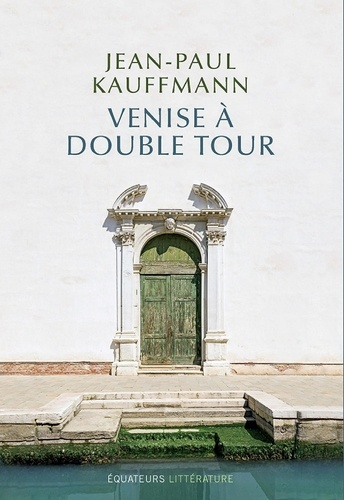 Venise à double tour - Jean-Paul Kauffmann - Format PDF - 9782849906293 - 14,99 €
