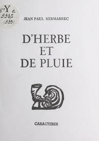 Jean-Paul Kermarrec et Bruno Durocher - D'herbe et de pluie, murmures - Suivi de Une averse de brindilles.