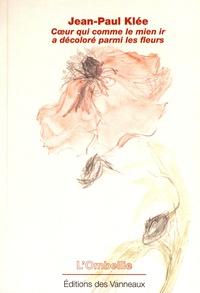 Jean-Paul Klée - Coeur qui comme le mien ir a décoloré parmi les fleurs.