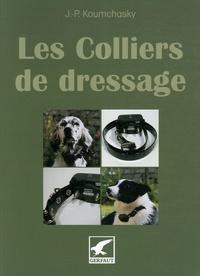 Jean-Paul Koumchasky - Les Colliers de dressage - L'électronique au service du chasseur et de son chien.