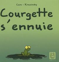 Jean-Paul Krassinsky et  Caro - Courgette s'ennuie.