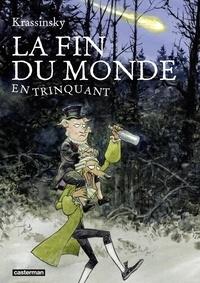 Jean-Paul Krassinsky - La fin du monde en trinquant.