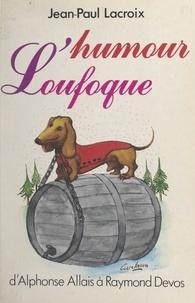 Jean-Paul Lacroix et  Carelman - L'humour loufoque - D'Alphonse Allais à Raymond Devos.