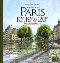 Jean-Paul Ladril - Carnet de Paris 10e, 19e et 20e arrondissements - Le canal Saint-Martin, la Villette, le Père Lachaise, Ménilmontant....