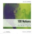 Jean-Paul Lafrance - 100 Notions sur la civilisation numérique.