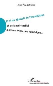 Jean-Paul Lafrance - Et si on ajoutait de l'humanisme et de la spiritualité à notre civilisation numérique ....