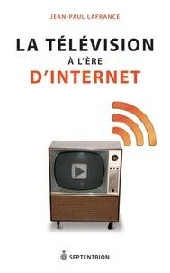 Jean-Paul Lafrance - La télévision à l'ère d'Internet.