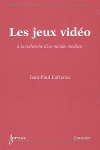 Jean-Paul Lafrance - Les jeux vidéo - A la recherche d'un monde meilleur.