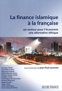 Jean-Paul Laramée - La finance islamique à la française - Un moteur pour l'économie, une alternative éthique.