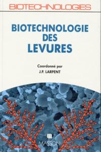 Jean-Paul Larpent - Biotechnologie des levures.