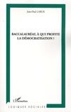 Jean-Paul Larue - Baccalauréat, à qui profite la démocratisation ?.
