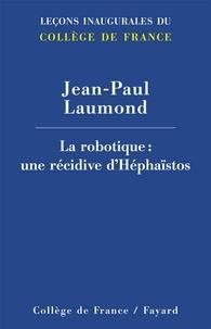 Jean-Paul Laumond - La robotique - Une récidive d'Héphaïstos.