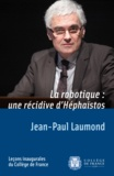 Jean-Paul Laumond - La robotique : une récidive d'Héphaïstos.