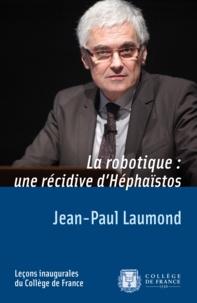 Jean-Paul Laumond - La robotique : une récidive d'Héphaïstos.