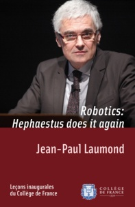Jean-Paul Laumond - Robotics: Hephaestus does it again - Inaugural lecture delivered on Thursday 19January2012.