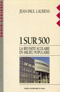 Jean-Paul Laurens - 1 sur 500 - La réussite scolaire en milieu populaire.