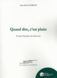 Jean-Paul Laurent - Quand dire, c'est plaire - Essais d'analyse du discours.