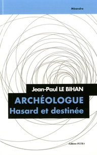 Jean-Paul Le Bihan - Archéologue - Hasard et destinée.