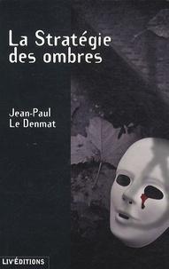 Jean-Paul Le Denmat - La stratégie des ombres.