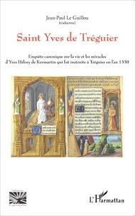Saint Yves de Tréguier - Enquête canonique sur la vie et les miracles dYves Hélory de Kermartin qui fut instruite à Tréguier en lan 1330.pdf