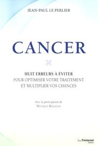 Jean-Paul Le Perlier - Cancer - Huit erreurs à éviter pour optimiser votre traitement et multiplier vos chances.